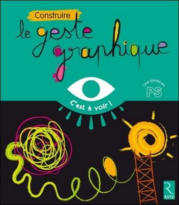 Construire le geste graphique PS, Collection C'est à voir de Marie-Thérèse Zerbato-Poudou