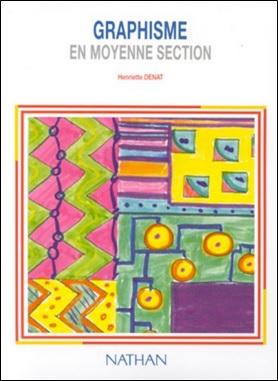 Graphisme en moyenne section d'Henriette Denat, Nathan