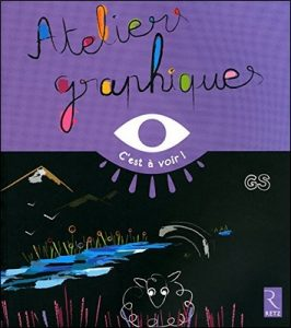 Ateliers graphiques GS C'est à voir d'Elisabeth Grimault