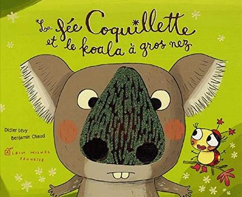 La fée Coquillette et le koala à gros nez de Didier Lévy et Benjamin Chaud