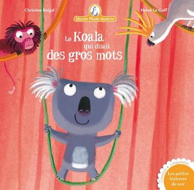 Le koala qui disait des gros mots de Christine Beigel et Hervé Le Goff