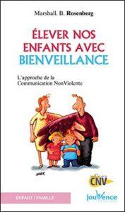 Elever no enfants avec bienveillance L'approche de la communication NonViolente de Marshall B. Rosenberg