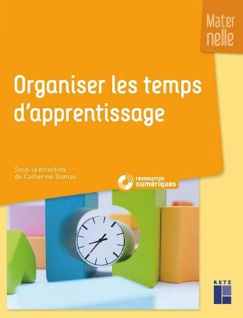 Organiser les temps d'apprentissage en maternelle Catherine Dumas Editions Retz
